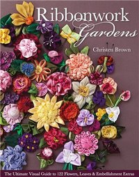 Журнал - Ribbonwork Gardens: The Ultimate Visual Guide to 122 Flowers, Leaves & Embellishment Extras