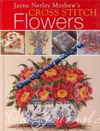 Jayne Netley Mayhew`s. Cross stitch Flowers